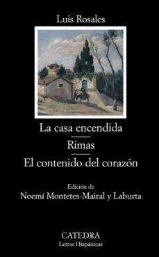 la casa encendida; rimas; el contenido del corazon-luis rosales-noemi montetes-mairal y laburta-9788437627076