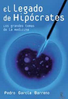 Descargar google books online gratis EL LEGADO DE HIPOCRATES: LOS GRANDES TEMAS DE LA MEDICINA 9788467025576 (Literatura española)