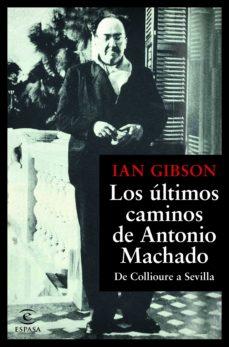 los últimos caminos de antonio machado (ebook)-ian gibson-9788467055276