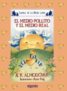 el medio pollito y el medio real (6ª ed.)-antonio rodriguez almodovar-9788476470176