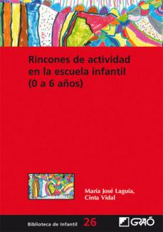 rincones de actividad en la escuela infantil (0 a 6 años)-martia jose laguia-cinta vidal-9788478276776