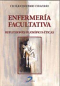 Descargar gratis ebooks web ENFERMERIA FACULTATIVA: REFLEXIONES FILOSOFICO-ETICAS de CECILIO ESEVERRI CHAVERRI (Literatura española)  9788479787776