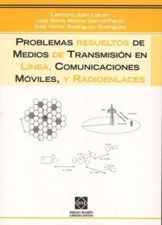 PROBLEMAS RESUELTOS DE MEDIOS DE TRANSMISION EN LINEA, COMUNICACI ONES MOVILES, Y RADIOENLACES - LEANDRO JUAN LLACER   Triangledh.org