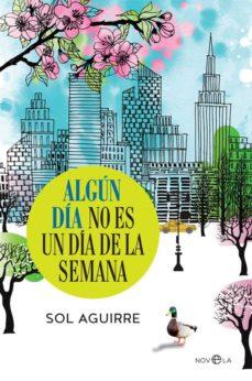 Descargar libro electrónico para ipad gratis ALGUN DIA NO ES UN DIA DE LA SEMANA de SOL AGUIRRE 9788490608876  en español