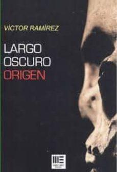 LARGO OSCURO: ORIGEN - VICTOR RAMIREZ | Triangledh.org
