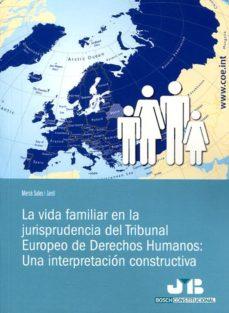 la vida familiar en la jurisprudencia del tribunal europeo de derechos humanos: una interpretación constructiva (ebook)-mercè sales i jardí-9788494405976
