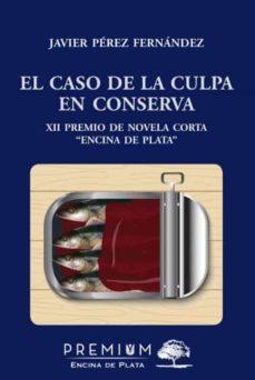 Se descarga el audiolibro EL CASO DE LA CULPA EN CONSERVA (XII PREMIO NOVELA CORTA ENCINA DE PLATA) de FRANCISCO JAV PÉREZ FERNÁNDEZ