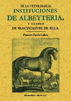 Descarga gratuita de libros electrónicos de aviación. INSTITUCIONES DE ALBEYTERIA Y EXAMEN DE PRACTICANTES DE ELLA (ED. FACSIMIL DE LA ED. DE MADRID, 1755) 9788495636676 (Spanish Edition) PDF iBook ePub de FRANCISCO GARCIA CABERO