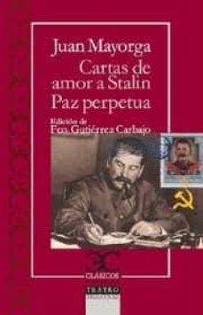 Los mejores libros gratis descargados CARTAS DE AMOR A STALIN / LA PAZ PERPETUA (Literatura española) de JUAN MAYORGA PDB