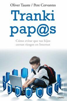 trankis, pap@s: como evitar que tus hijos corran riesgos en inter net-pere cervantes-oliver tauste-9788497545976