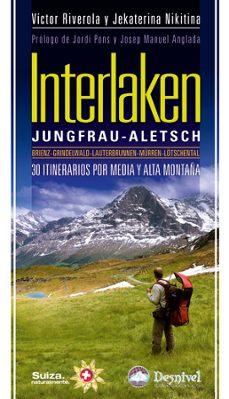 interlaken: 30 itinerarios por media y alta montaña. jungfray-ale sch-jekaterina nikitina-9788498292176