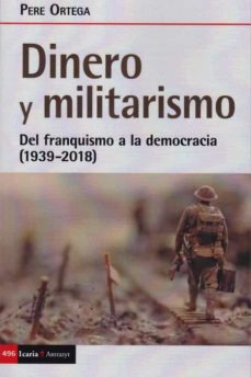 Descargar ebooks para iphone 4 gratis DINERO Y MILITARISMO: DEL FRANQUISMO A LA DEMOCRACIA (1939-2018) MOBI DJVU en español 9788498889376