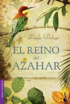 Descarga gratuita de libros para dummies. EL REINO DEL AZAHAR de LINDA BELAGO (Literatura española) FB2 PDB PDF