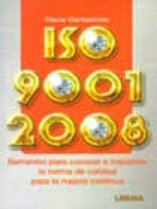 Descargar ISO 9001: 2008 ELEMENTOS PARA CONOCER E IMPLANTAR LA NORMA DE CAL IDAD PARA LA MEJORA CONTINUA gratis pdf - leer online
