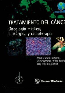 Descargar libros electrónicos en alemán TRATAMIENTO DEL CANCER: ONCOLOGIA MEDICA, QUIRURGICA Y RADIOTERAPIA MOBI PDF in Spanish de MARTIN GRANADOS GARCIA, OSCAR GERARDO ARRIETA RODRIGUEZ 9786074485486