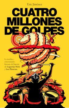 Descargar CUATRO MILLONES DE GOLPES: LA INSOLITA Y EMOCIONANTE HISTORIA DEL BATERIA DE LAGARTIJA NICK Y LOS PLANETAS gratis pdf - leer online