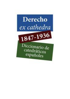 Descarga gratuita de agenda fácil DERECHO EX CATHEDRA 1847-1936. DICCIONARIO DE CATEDRATICOS ESPAÑOLES (Spanish Edition) de CARLOS. PETIT CALVO
