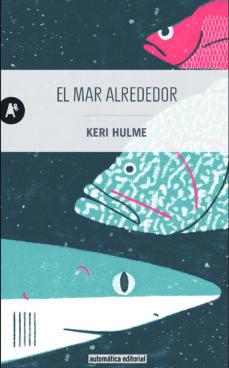 Descargador gratuito de libros electrónicos en pdf EL MAR ALREDEDOR 9788415509486 de KERI HULME