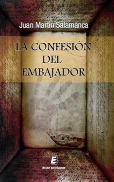 Ebook descargar gratis txt LA CONFESION DEL EMBAJADOR FB2 MOBI 9788415883586 (Literatura española)
