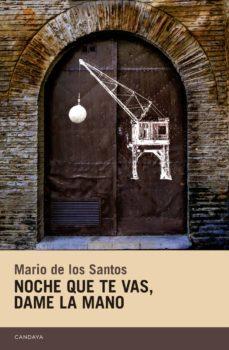 Descargar libros más vendidos pdf NOCHE QUE TE VAS, DAME LA MANO de MARIO DE LOS SANTOS FB2 ePub CHM 9788415934486