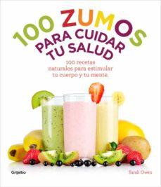 100 zumos para cuidar tu salud: 100 recetas naturales para estimu lar tu cuerpo y tu mente-sara owen-9788415989486