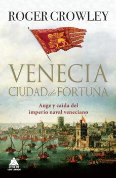 venecia. ciudad de fortuna-roger crowley-9788416222186