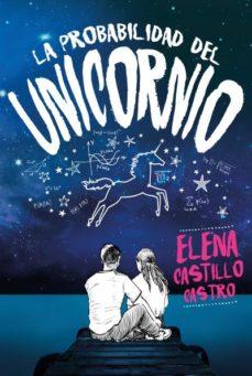 Descargar libros electrónicos gratis para kindle touch LA PROBABILIDAD DEL UNICORNIO  (Literatura española) de ELENA CASTILLO CASTRO 9788416327386