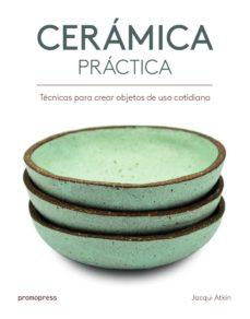 Descargar CERAMICA PRACTICA: TECNICAS PARA CREAR OBJETOS DE USO COTIDIANO gratis pdf - leer online