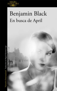 Descarga gratuita de libros electrónicos rapidshare EN BUSCA DE APRIL (SERIE QUIRKE 3) en español de BENJAMIN (BANVILLE, JOHN) BLACK 9788420406886 CHM FB2 iBook