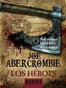 Descarga gratuita de libros completos en pdf. LOS HEROES (NOVELA DEL MUNDO DE LA PRIMERA LEY) (Literatura española) 9788420608686 RTF de JOE ABERCROMBIE