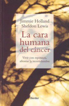 Libros ipad no descargando LA CARA HUMANA DEL CANCER: VIVIR CON ESPERANZA, AFRONTAR LA INCER TIDUMBRE 9788425423086