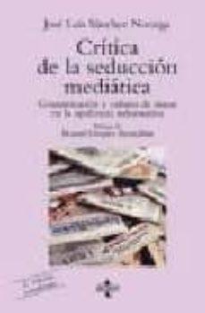 Valentifaineros20015.es Critica De La Seduccion Mediatica: Comunicacion Y Cultura De Masa S En La Opulencia Informativa Image