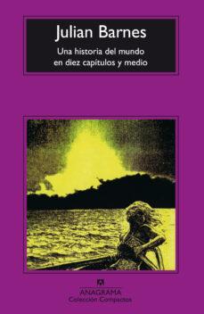Descargar pdf ebook UNA HISTORIA DEL MUNDO EN DIEZ CAPITULOS Y MEDIO (6ª ED.) de JULIAN BARNES 9788433914286