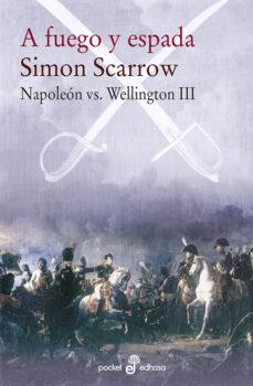 Los libros en línea leen gratis sin descargar A FUEGO Y ESPADA (NAPOLEON VS WELLINGTON III)  de SIMON SCARROW 9788435021586