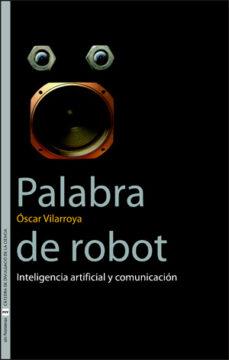 palabra de robot: inteligencia artificial y comunicacion-oscar vilarroya oliver-9788437064086