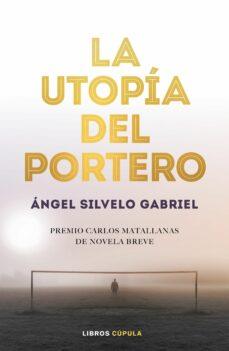 Ebooks descargar formato pdf LA UTOPIA DEL PORTERO (PREMIO CARLOSMATALLANAS DE NOVELA BREVE) en español CHM PDB de ANGEL SILVELO GABRIEL 9788448025786