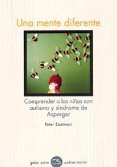 Descargar UNA MENTE DIFERENTE: COMPRENDER A LOS NIÃ'OS CON AUTISMO Y SINDROM E DE ASPERGER gratis pdf - leer online
