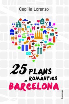 25 Plans Romàntics A Barcelona Ebook Cecilia Lorenzo Gibert Descargar Libro Pdf O Epub 9788466416986