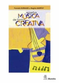 enseñar música de forma creativa-pamela burnard-9788471128386