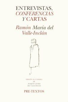 entrevistas, conferencias y cartas (2ª ed.)-ramon maria del valle inclan-9788481910186