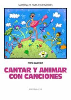 Followusmedia.es Cantar Y Animar Con Canciones (Materiales Para Educadores) (Inclu Ye Cd-rom) Image