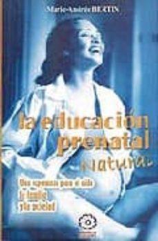 Descargas gratis en pdf ebooks EDUCACION PRENATAL NATURAL (2ª ED) 9788483520086