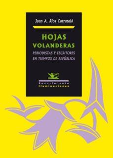 hojas volanderas: periodistas y escritores en tiempos de republic a-juan antonio rios carratala-9788484726586