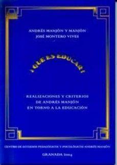 Descargar Â¿QUE ES EDUCAR?: REALIZACIONES Y CRITERIOS DE ANDRES MANJON EN TO RNO A LA EDUCACION gratis pdf - leer online