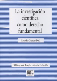 Libros descargables en línea pdf gratis. LA INVESTIGACION CIENTIFICA COMO DERECHO FUNDAMENTAL de RICARDO CHUECA