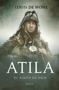 Descarga gratuita de ebooks para pc ATILA. EL AZOTE DE DIOS: HISTORIA DE ATILA, EL REY DE LOS HUNOS (2ª ED.) 9788490617786 de LOUIS DE WOHL