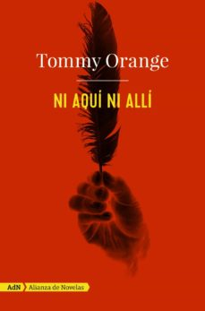 PDF gratis para descargar ebooks NI AQUI NI ALLI 9788491812586 de TOMMY ORANGE RTF CHM (Literatura española)