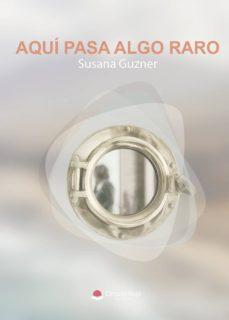 Descarga gratuita de libros electrónicos para computación móvil AQUÍ PASA ALGO RARO (Spanish Edition) 9788491949886 de SUSANA  GUZNER RTF