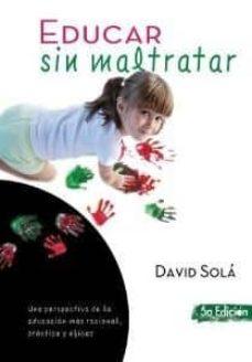 Ojpa.es Educar Sin Maltratar: Una Perspectiva De La Educacion Mas Raciona L, Practica Y Eficaz (5ª Ed.) Image
