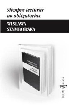 siempre lecturas no obligatorias-wislawa szymborska-9788494092886